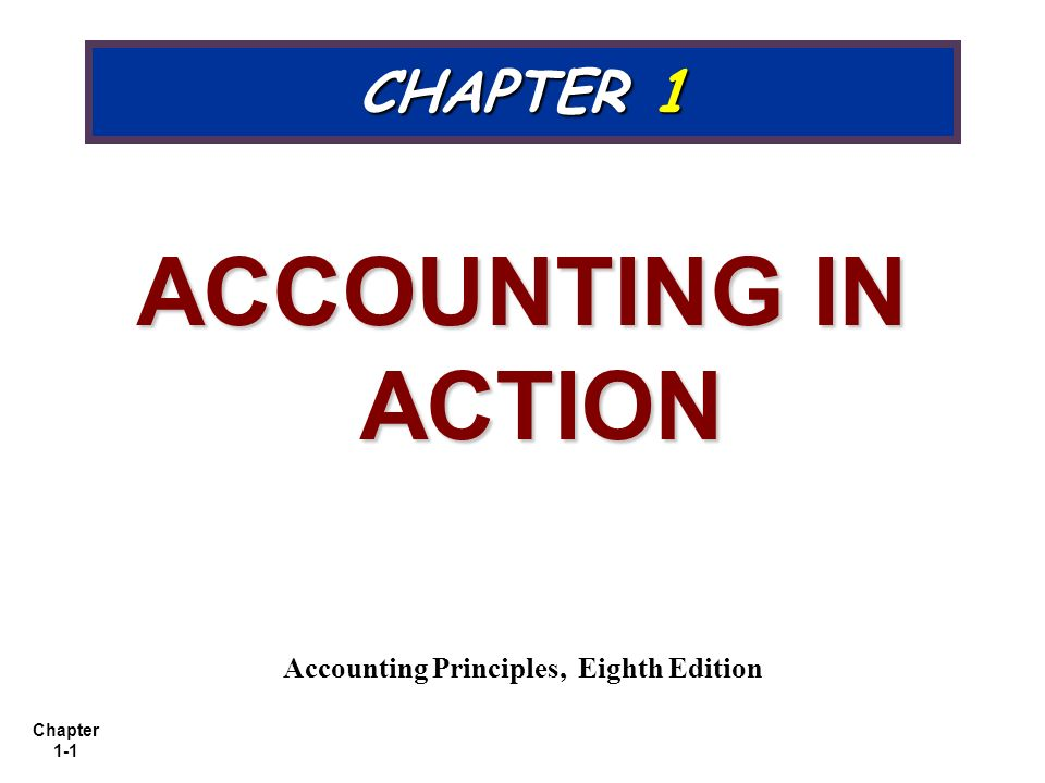 Chapter 1-1 CHAPTER 1 ACCOUNTING IN ACTION Accounting Principles, Eighth Edition