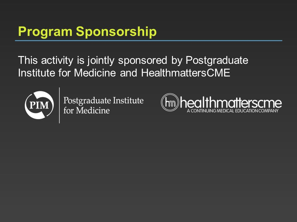 Program Sponsorship This activity is jointly sponsored by Postgraduate Institute for Medicine and HealthmattersCME