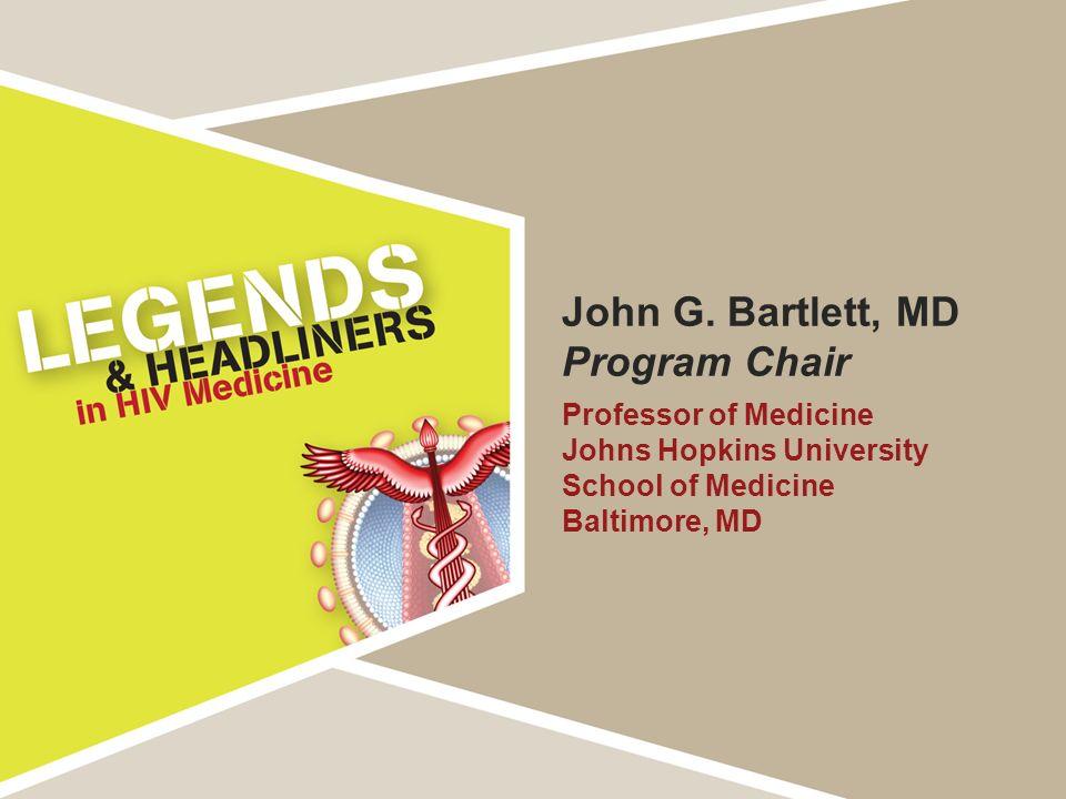 John G. Bartlett, MD Program Chair Professor of Medicine Johns Hopkins University School of Medicine Baltimore, MD