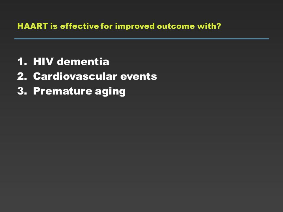 HAART is effective for improved outcome with? 1.HIV dementia 2.Cardiovascular events 3.Premature aging