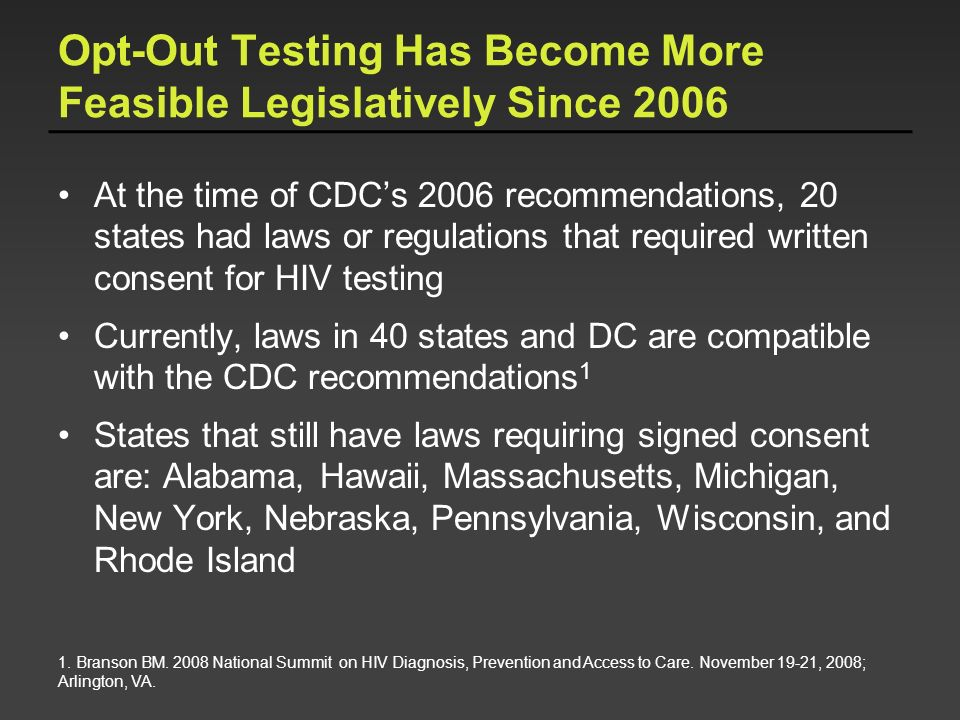 Opt-Out Testing Has Become More Feasible Legislatively Since 2006 At the time of CDCs 2006 recommendations, 20 states had laws or regulations that req