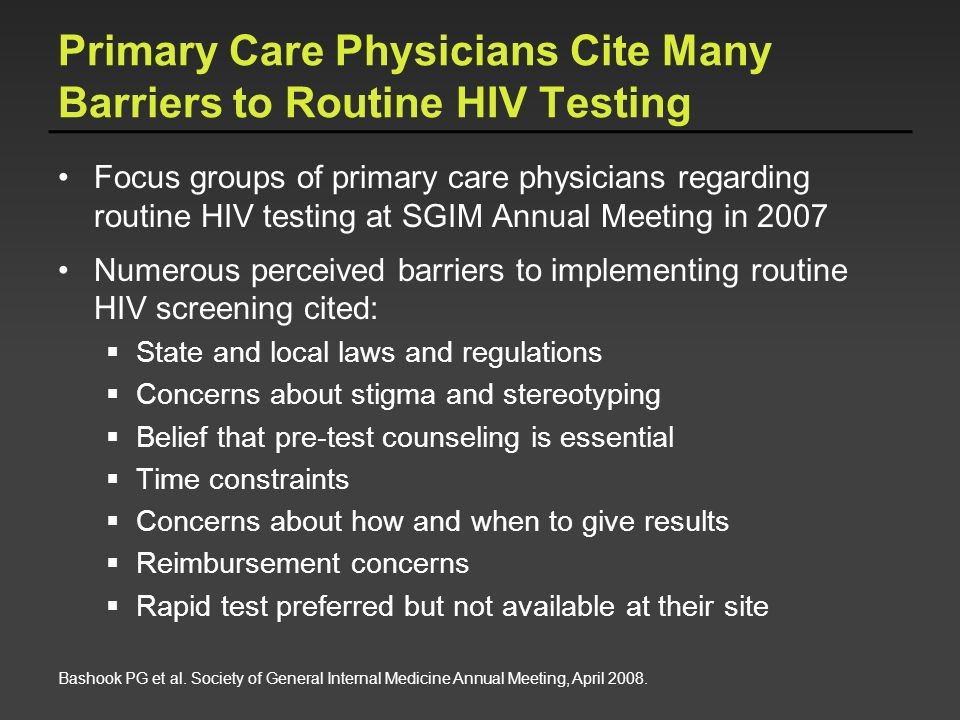 Primary Care Physicians Cite Many Barriers to Routine HIV Testing Focus groups of primary care physicians regarding routine HIV testing at SGIM Annual