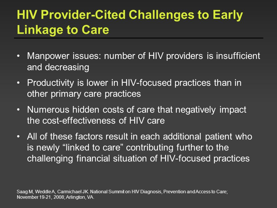 HIV Provider-Cited Challenges to Early Linkage to Care Manpower issues: number of HIV providers is insufficient and decreasing Productivity is lower i