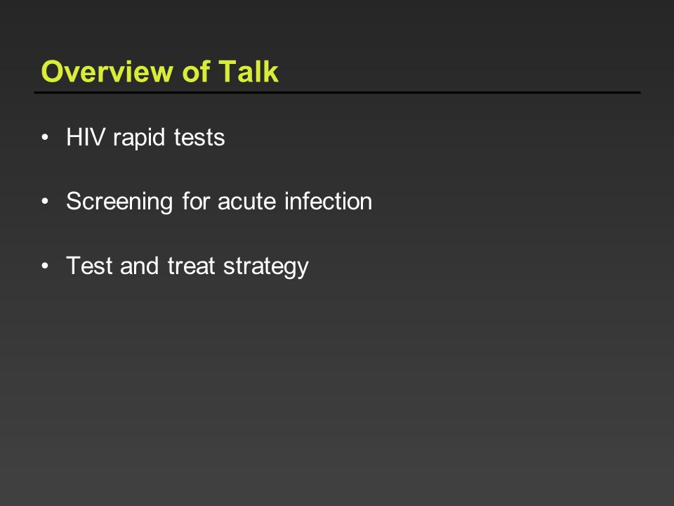 Overview of Talk HIV rapid tests Screening for acute infection Test and treat strategy