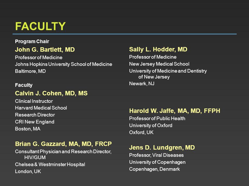 FACULTY Program Chair John G. Bartlett, MD Professor of Medicine Johns Hopkins University School of Medicine Baltimore, MD Faculty Calvin J. Cohen, MD