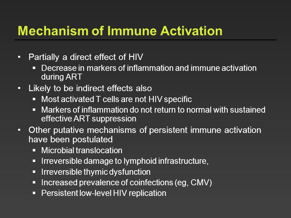 Mechanism of Immune Activation Partially a direct effect of HIV Decrease in markers of inflammation and immune activation during ART Likely to be indi