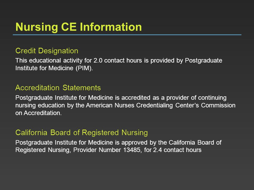 Nursing CE Information Credit Designation This educational activity for 2.0 contact hours is provided by Postgraduate Institute for Medicine (PIM). Ac