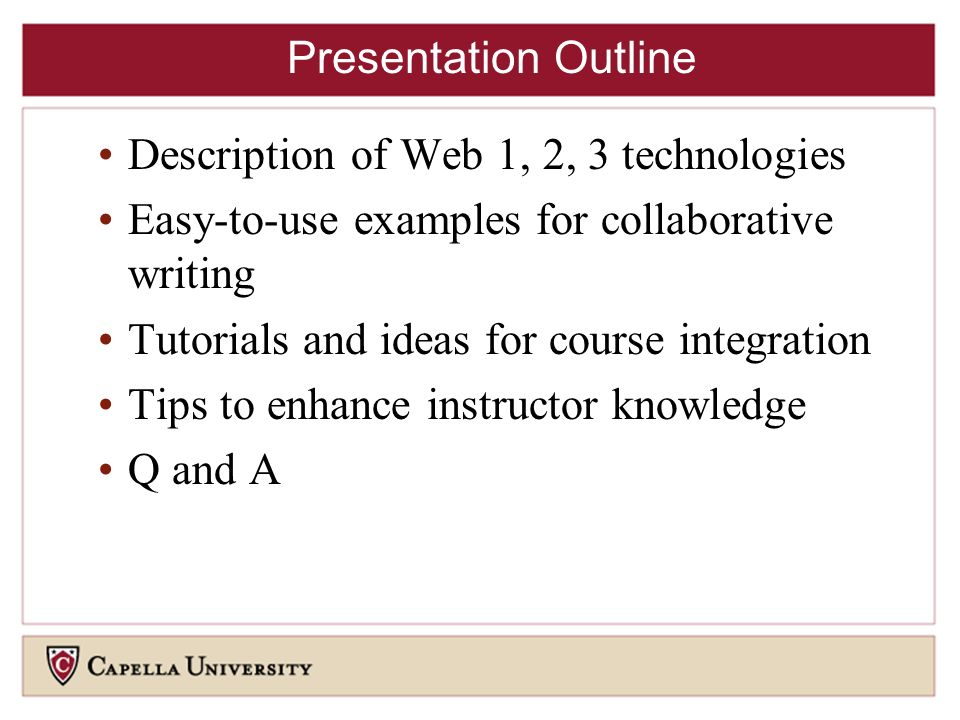 Presentation Outline Description of Web 1, 2, 3 technologies Easy-to-use examples for collaborative writing Tutorials and ideas for course integration Tips to enhance instructor knowledge Q and A