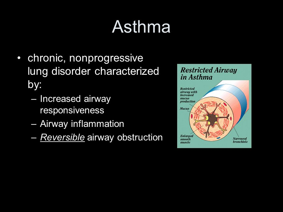 Asthma chronic, nonprogressive lung disorder characterized by: –Increased airway responsiveness –Airway inflammation –Reversible airway obstruction