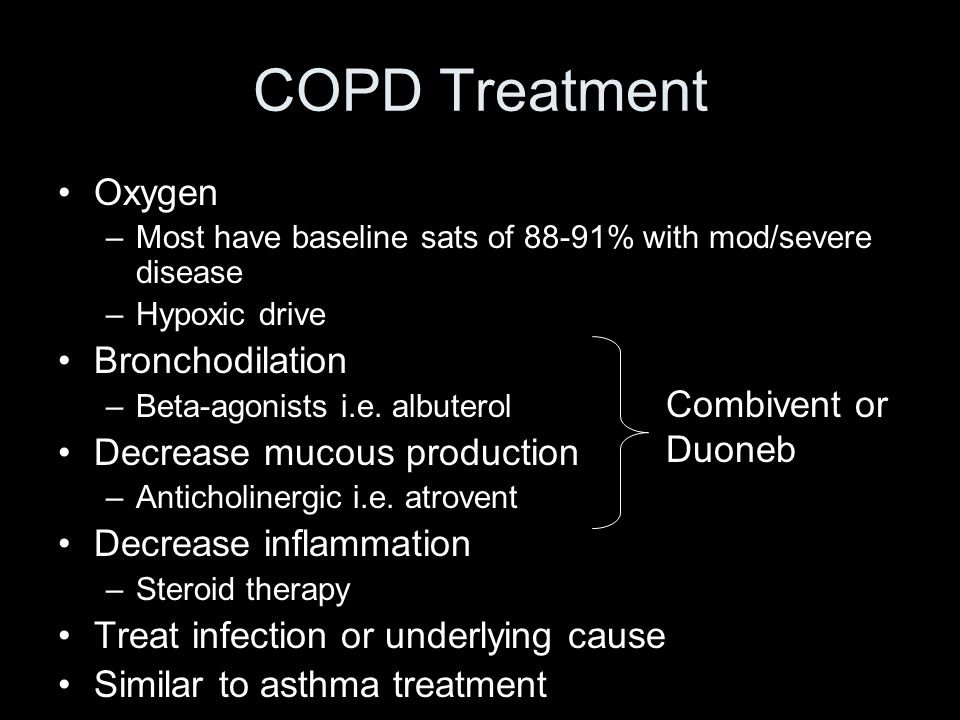 COPD Treatment Oxygen –Most have baseline sats of 88-91% with mod/severe disease –Hypoxic drive Bronchodilation –Beta-agonists i.e. albuterol Decrease