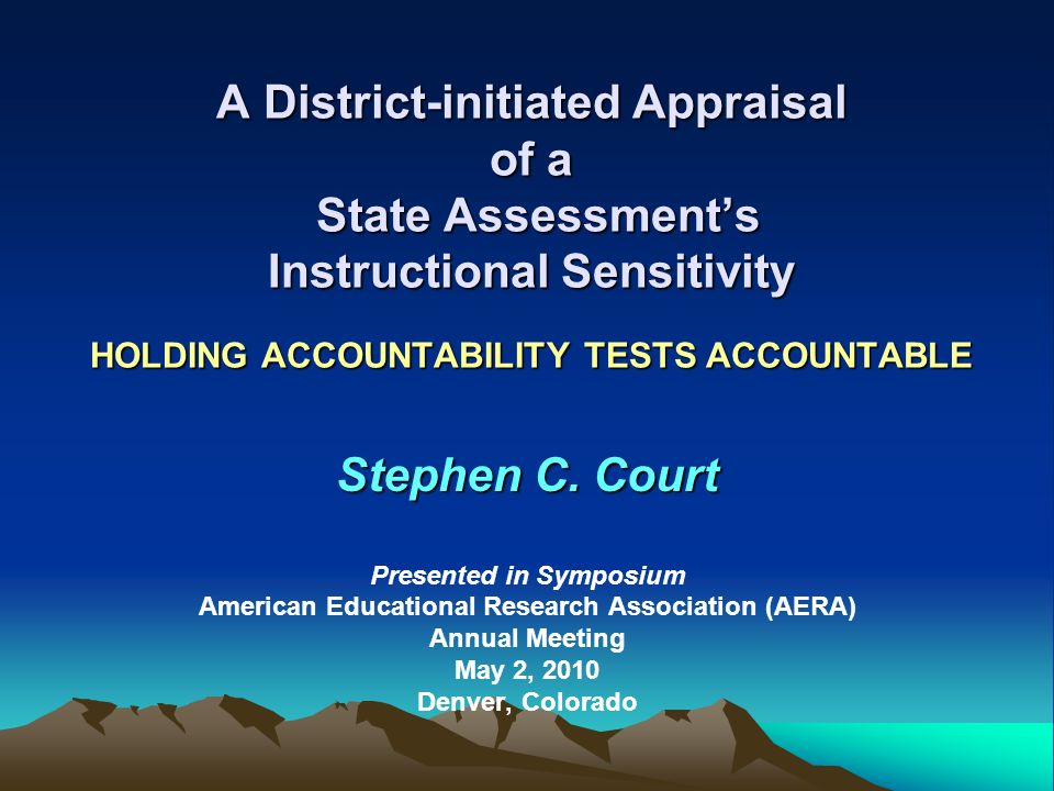 A District-initiated Appraisal of a State Assessments Instructional Sensitivity HOLDING ACCOUNTABILITY TESTS ACCOUNTABLE Stephen C.