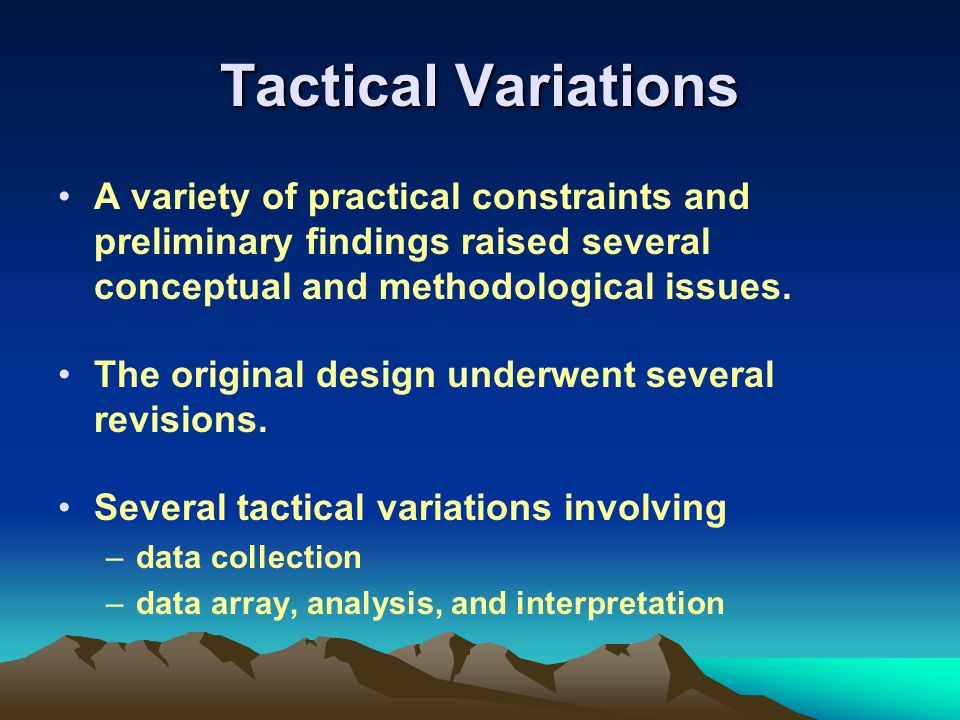 Tactical Variations A variety of practical constraints and preliminary findings raised several conceptual and methodological issues.