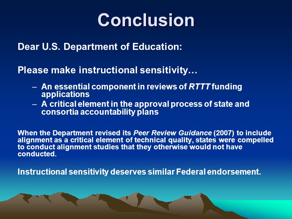Conclusion Dear U.S. Department of Education: Please make instructional sensitivity… –An essential component in reviews of RTTT funding applications –