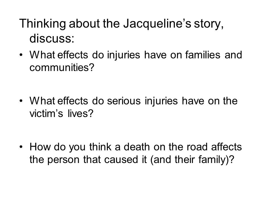 Thinking about the Jacquelines story, discuss: What effects do injuries have on families and communities.