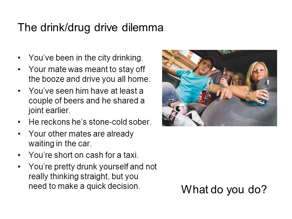 The drink/drug drive dilemma Youve been in the city drinking.