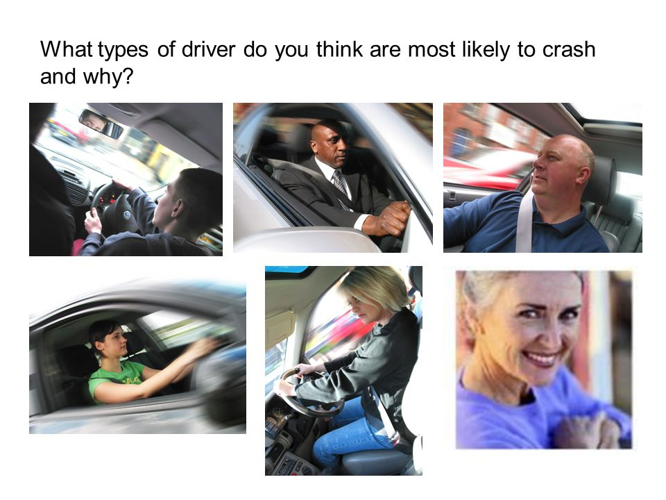 What types of driver do you think are most likely to crash and why?