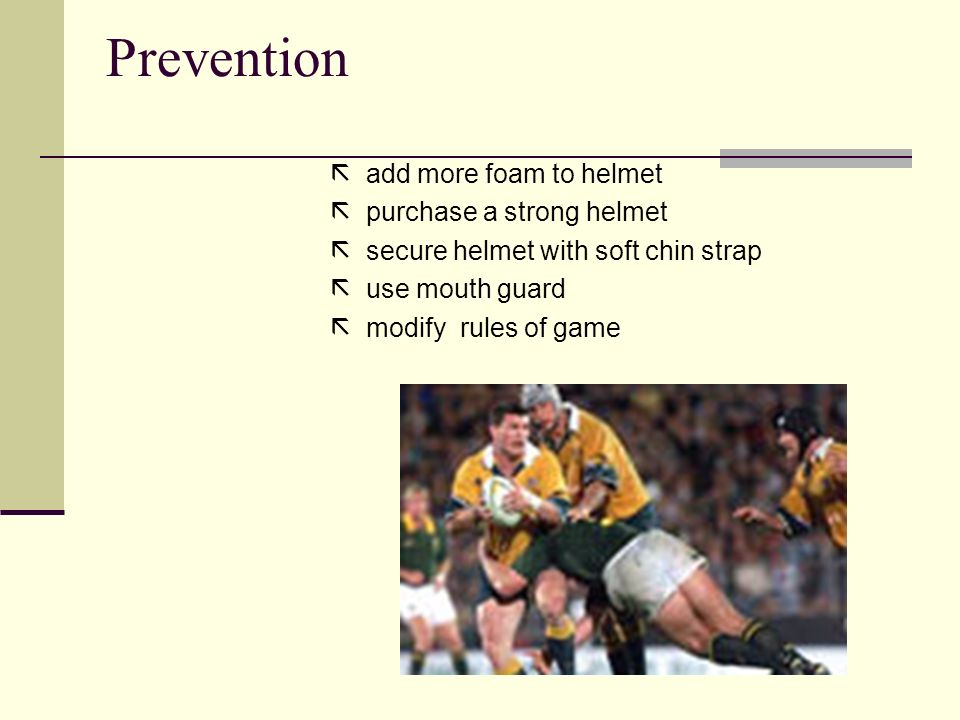 Prevention add more foam to helmet purchase a strong helmet secure helmet with soft chin strap use mouth guard modify rules of game