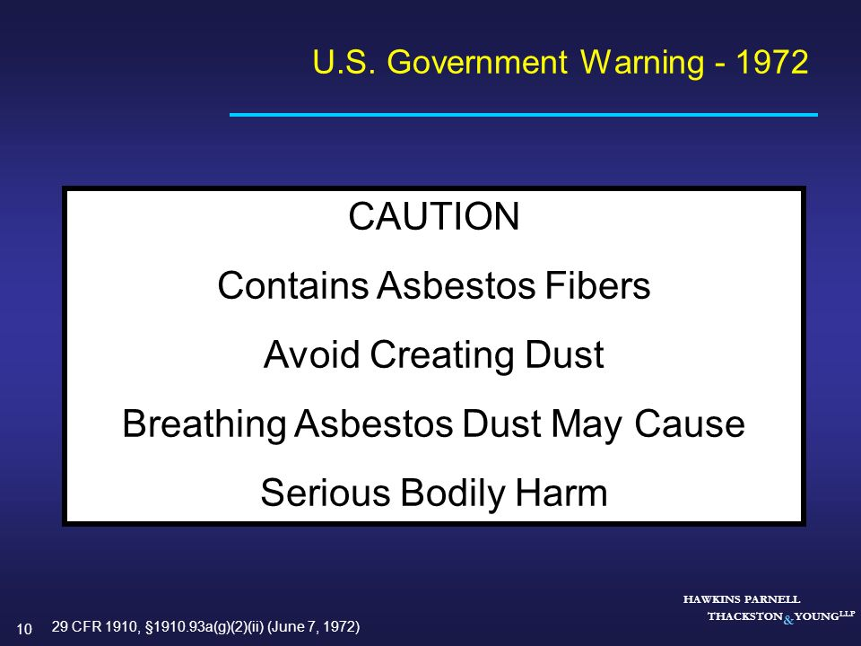 10 HAWKINS PARNELL THACKSTON & YOUNG LLP U.S. Government Warning - 1972 CAUTION Contains Asbestos Fibers Avoid Creating Dust Breathing Asbestos Dust M