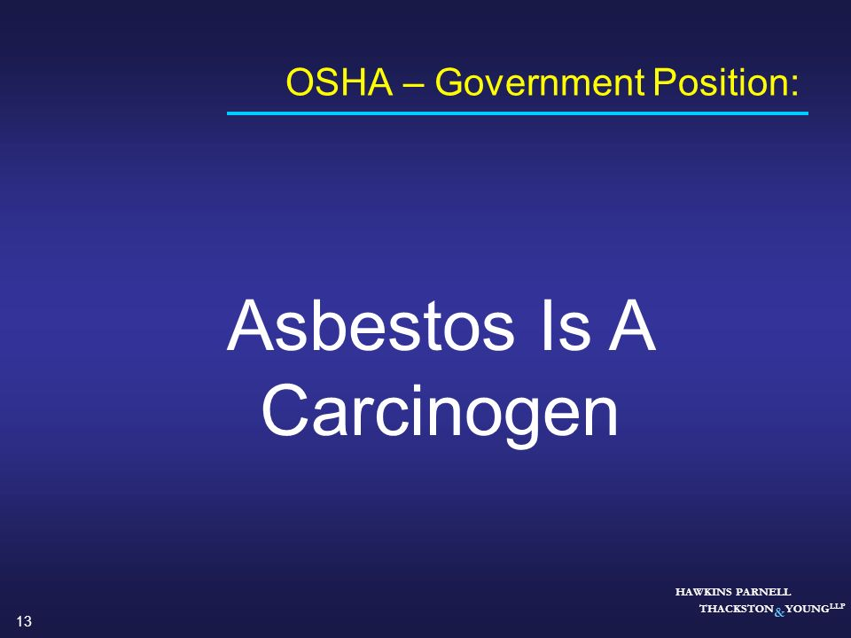 13 HAWKINS PARNELL THACKSTON & YOUNG LLP OSHA – Government Position: Asbestos Is A Carcinogen