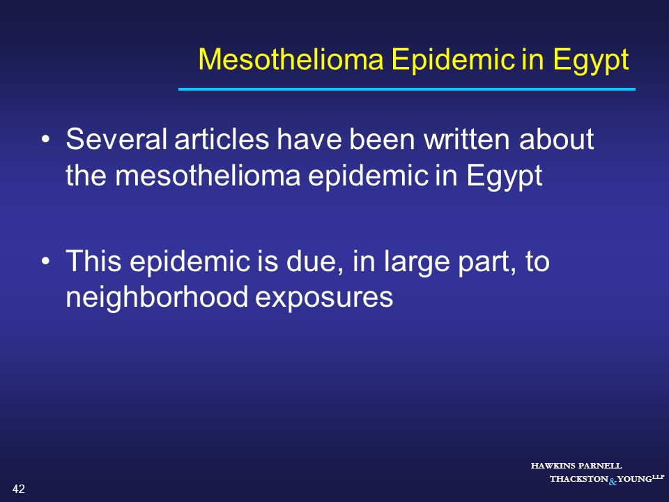 42 HAWKINS PARNELL THACKSTON & YOUNG LLP Mesothelioma Epidemic in Egypt Several articles have been written about the mesothelioma epidemic in Egypt Th