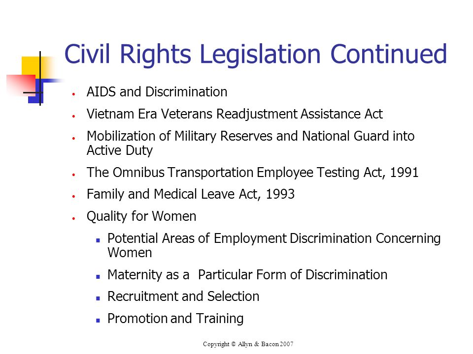 Copyright © Allyn & Bacon 2007 Civil Rights Legislation Continued AIDS and Discrimination Vietnam Era Veterans Readjustment Assistance Act Mobilizatio