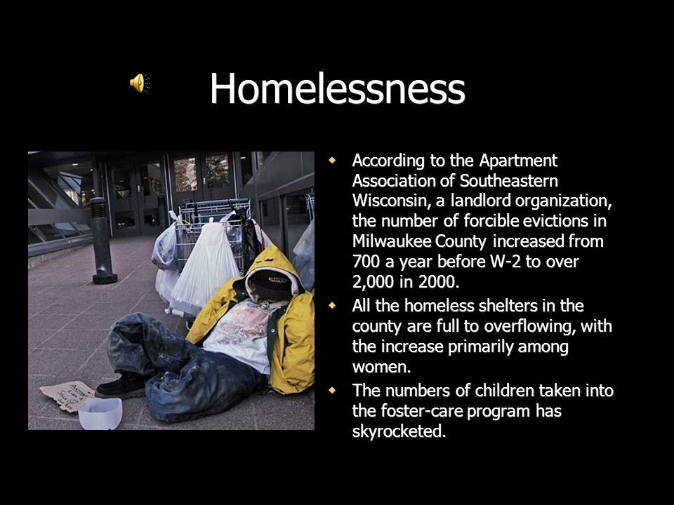 Homelessness According to the Apartment Association of Southeastern Wisconsin, a landlord organization, the number of forcible evictions in Milwaukee