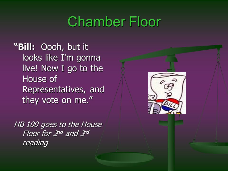 Chamber Floor Bill: Oooh, but it looks like I m gonna live.