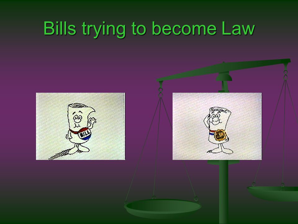 Bills trying to become Law