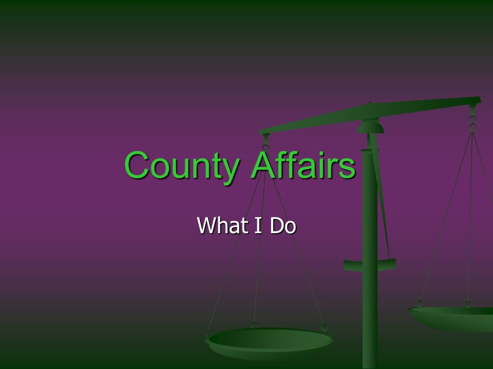 County Affairs What I Do