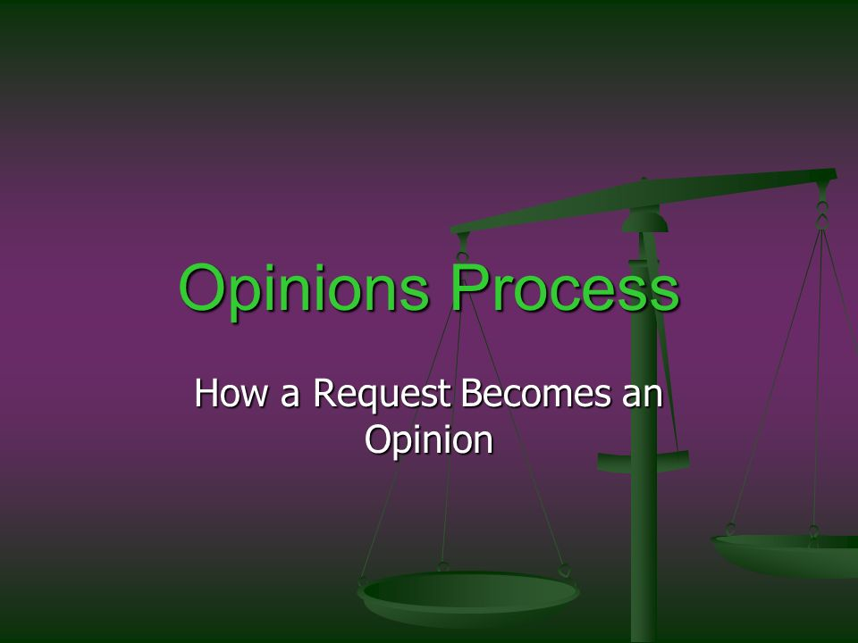 Opinions Process How a Request Becomes an Opinion