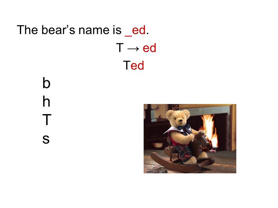 The bears name is _ed. T ed bhTsbhTs