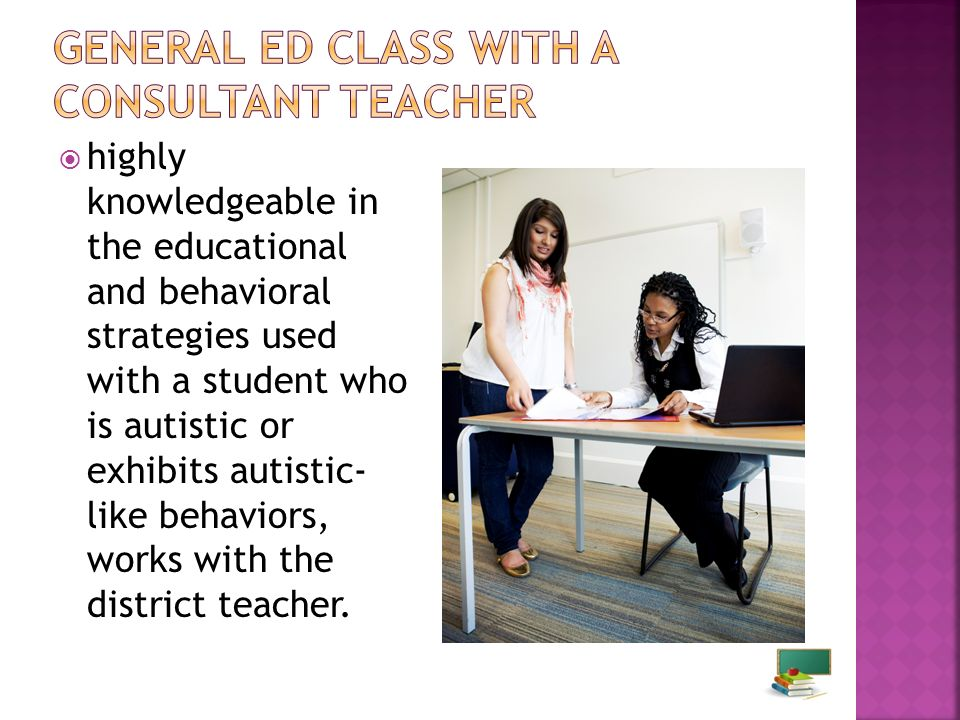 highly knowledgeable in the educational and behavioral strategies used with a student who is autistic or exhibits autistic- like behaviors, works with the district teacher.