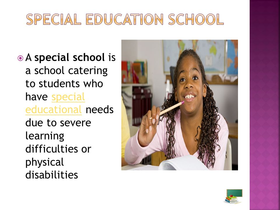 A special school is a school catering to students who have special educational needs due to severe learning difficulties or physical disabilitiesspecial educational