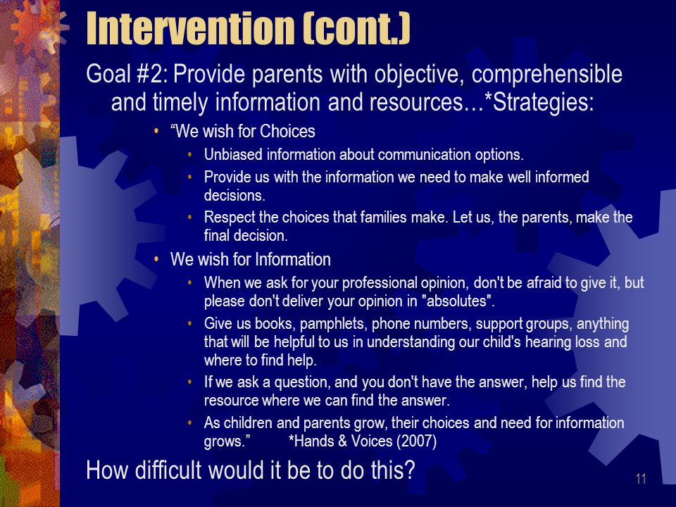 11 Intervention (cont.) Goal #2: Provide parents with objective, comprehensible and timely information and resources…*Strategies: We wish for Choices Unbiased information about communication options.