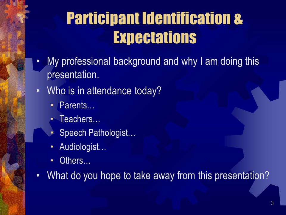 3 Participant Identification & Expectations My professional background and why I am doing this presentation.