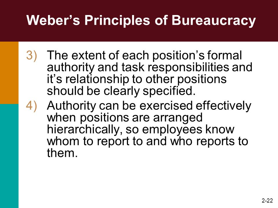 2-22 Webers Principles of Bureaucracy 3)The extent of each positions formal authority and task responsibilities and its relationship to other position