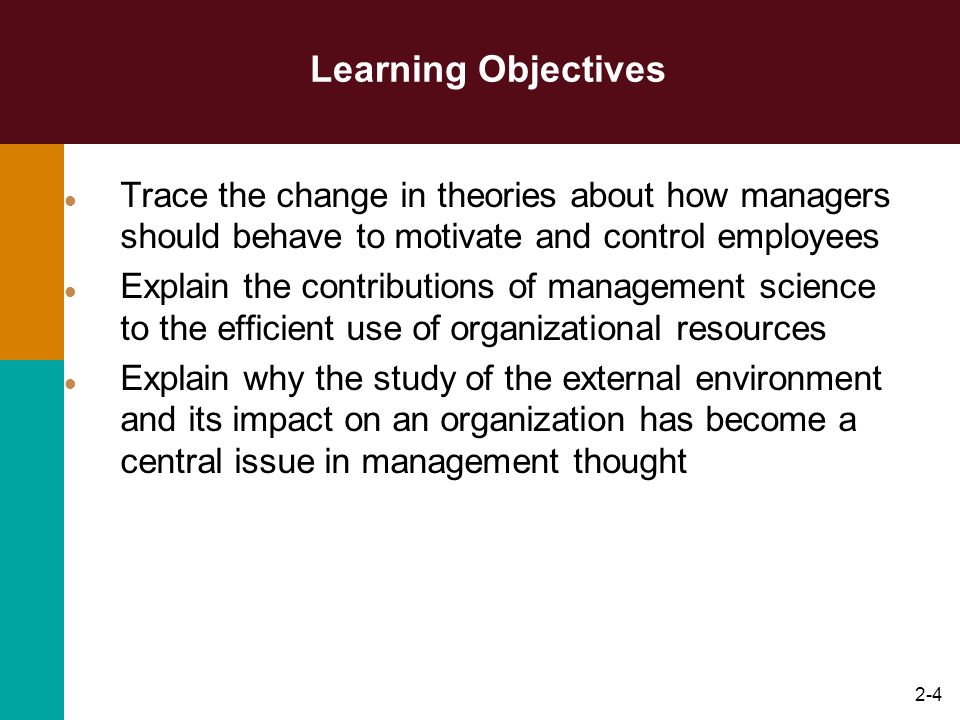 2-4 Learning Objectives Trace the change in theories about how managers should behave to motivate and control employees Explain the contributions of m