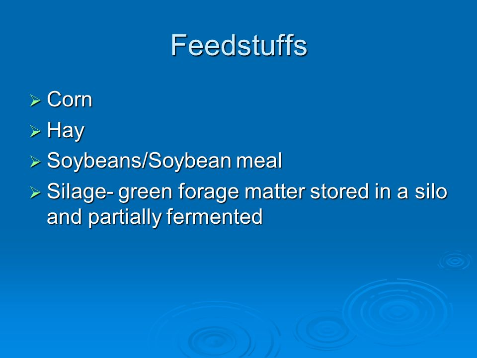 Feedstuffs Corn Corn Hay Hay Soybeans/Soybean meal Soybeans/Soybean meal Silage- green forage matter stored in a silo and partially fermented Silage-
