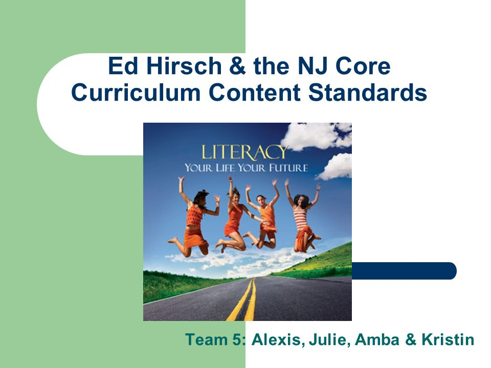 Ed Hirsch & the NJ Core Curriculum Content Standards Team 5: Alexis, Julie, Amba & Kristin