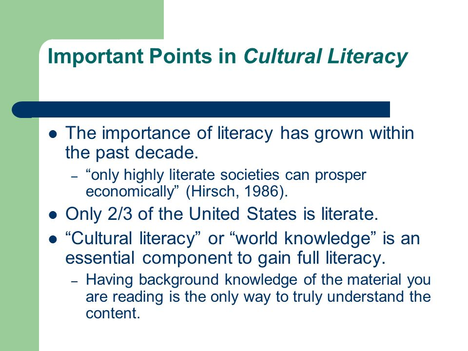 Important Points in Cultural Literacy The importance of literacy has grown within the past decade. – only highly literate societies can prosper econom