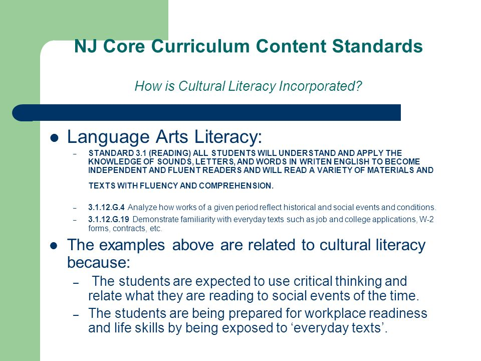 NJ Core Curriculum Content Standards How is Cultural Literacy Incorporated? Language Arts Literacy: – STANDARD 3.1 (READING) ALL STUDENTS WILL UNDERST