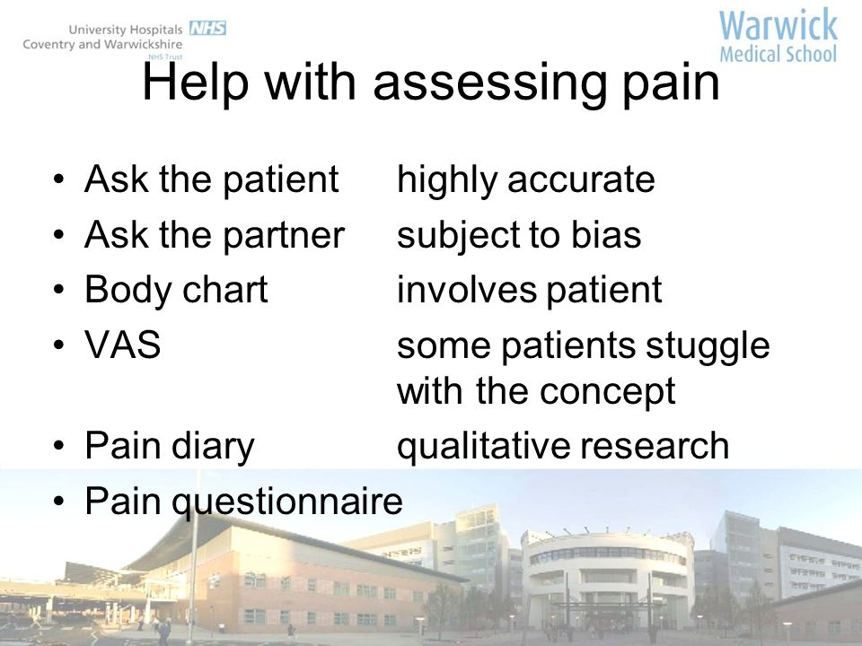 Help with assessing pain Ask the patient highly accurate Ask the partnersubject to bias Body chartinvolves patient VASsome patients stuggle with the c
