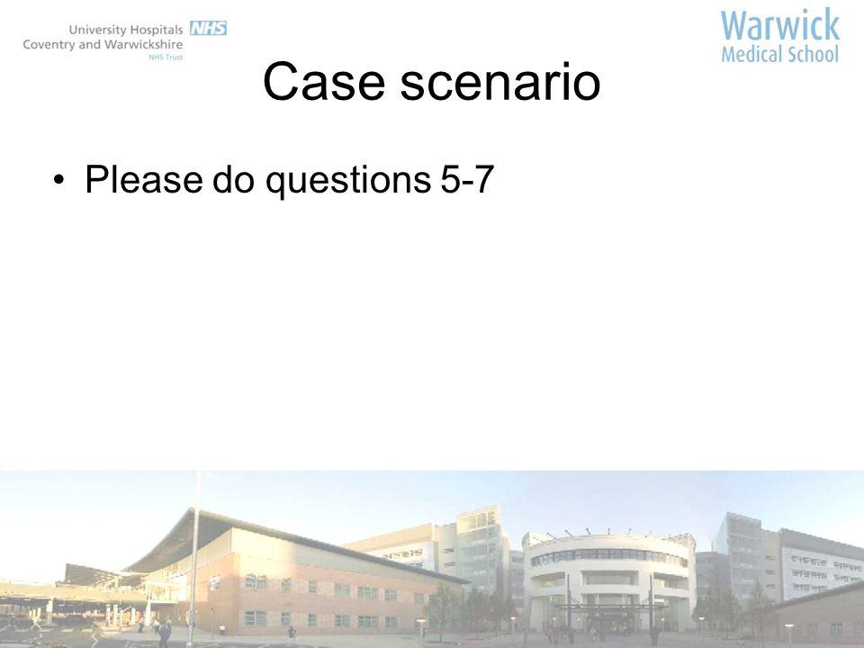 Case scenario Please do questions 5-7