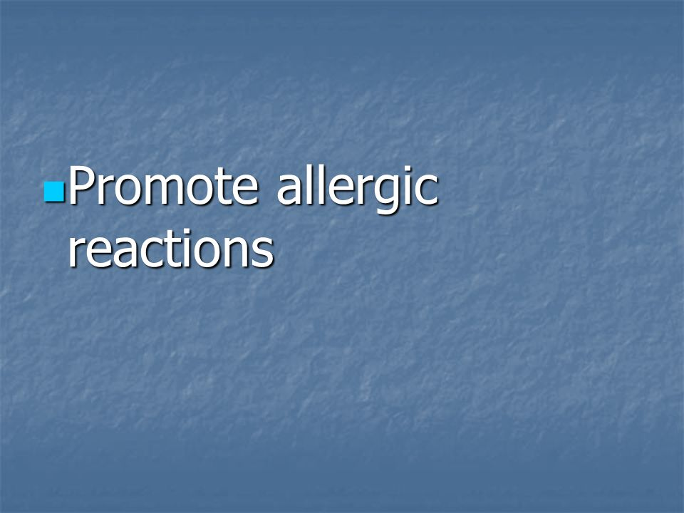 Promote allergic reactions Promote allergic reactions