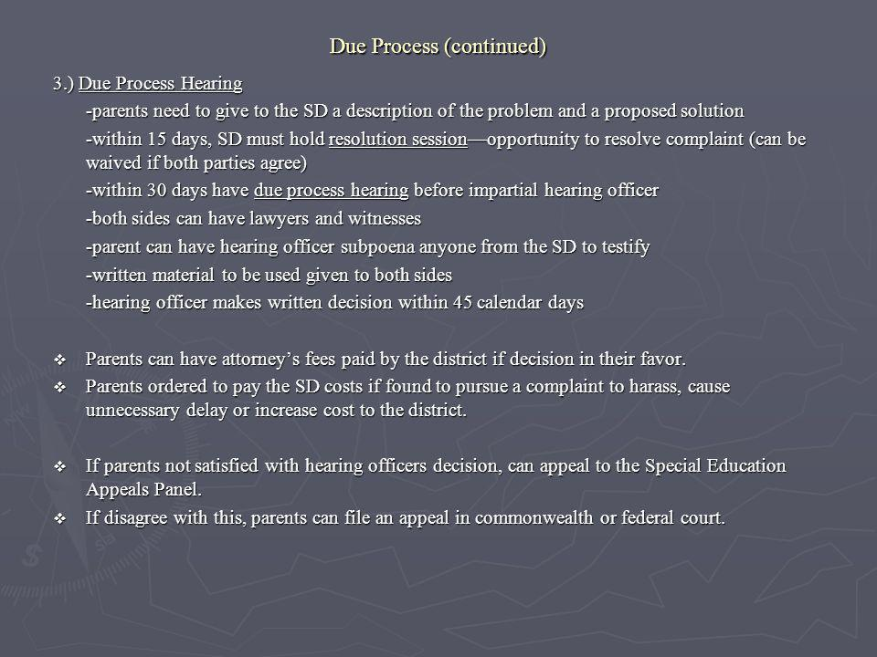 Due Process (continued) 3.) Due Process Hearing -parents need to give to the SD a description of the problem and a proposed solution -within 15 days,
