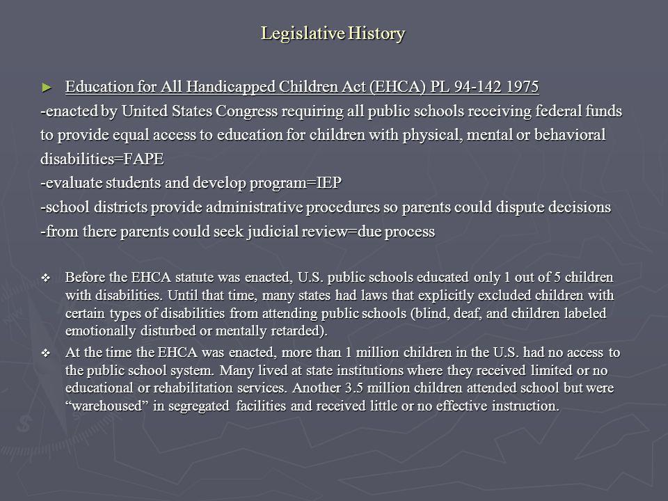 Legislative History Education for All Handicapped Children Act (EHCA) PL 94-142 1975 Education for All Handicapped Children Act (EHCA) PL 94-142 1975