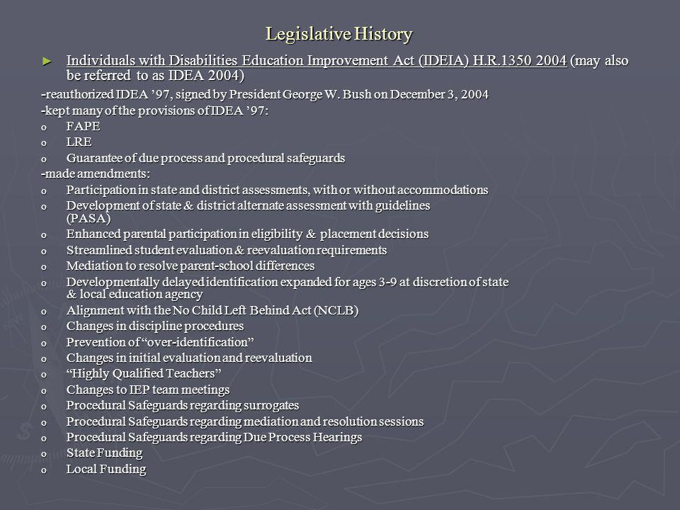 Legislative History Individuals with Disabilities Education Improvement Act (IDEIA) H.R.1350 2004 (may also be referred to as IDEA 2004) Individuals w