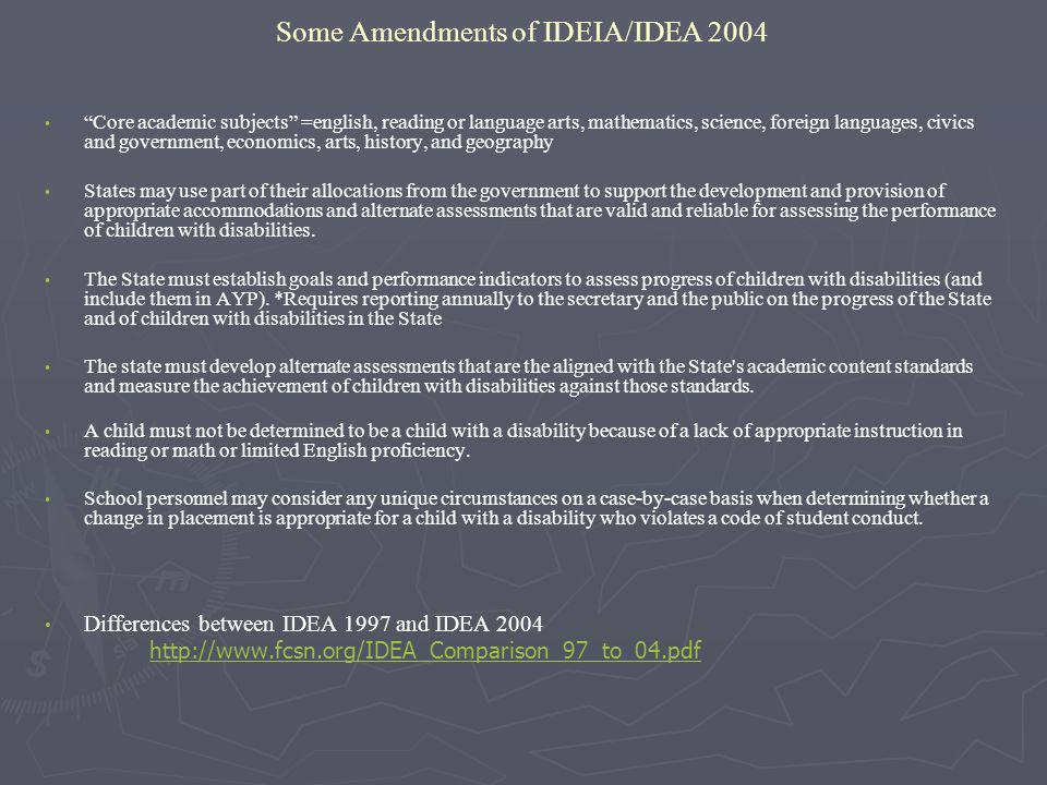 Some Amendments of IDEIA/IDEA 2004 Core academic subjects =english, reading or language arts, mathematics, science, foreign languages, civics and gove