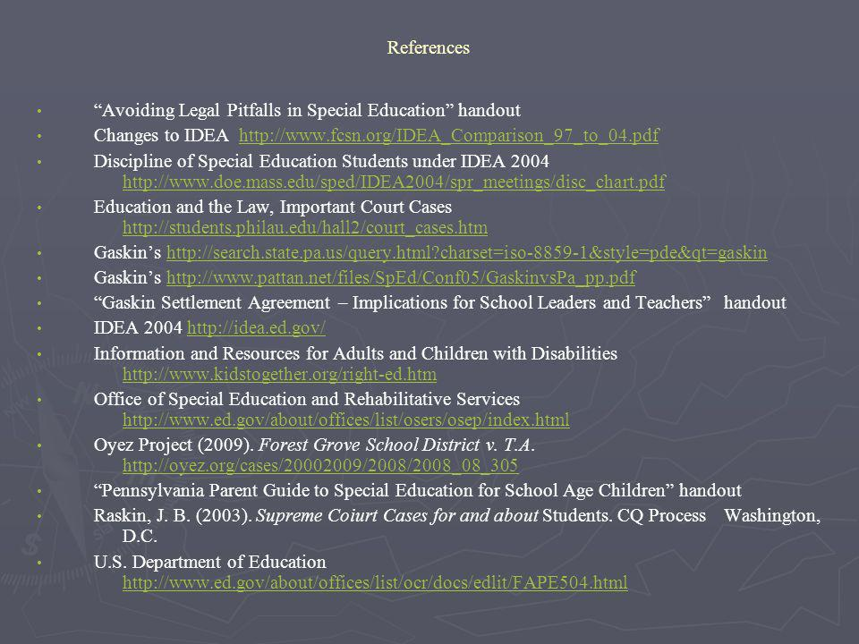 References Avoiding Legal Pitfalls in Special Education handout Changes to IDEA http://www.fcsn.org/IDEA_Comparison_97_to_04.pdfhttp://www.fcsn.org/ID