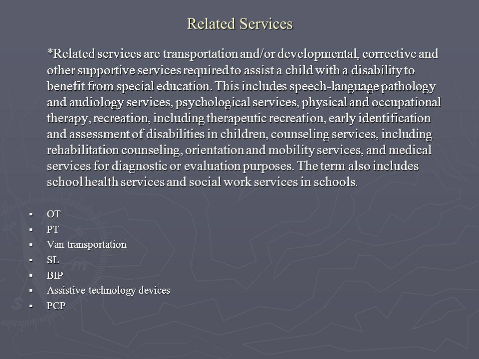 Related Services *Related services are transportation and/or developmental, corrective and other supportive services required to assist a child with a
